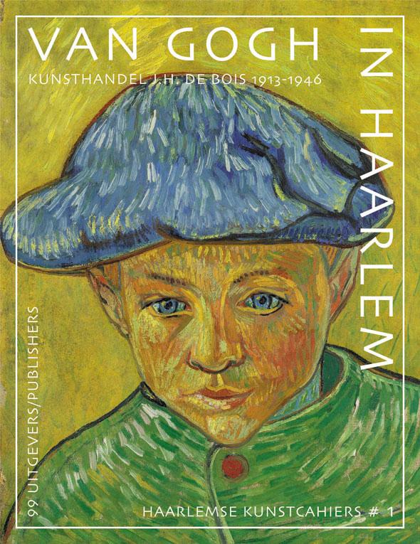 December 2017 – Van Gogh in Haarlem – KUNSTHANDEL J.H. DE BOIS 1913-1946